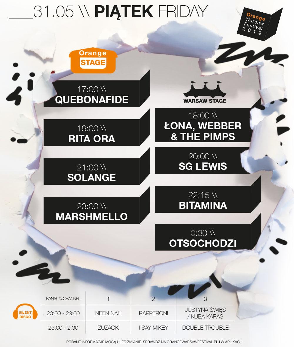 Kolejność występów 31 maja: Orange Stage - 17:00, Quebonafide; 19:00, Rita Ora; 21:00, Solange; 23:00, Marshmello; Warsaw Stage - 18:00, Łona, Webber & the Pimps; 20:00, SG Lewis; 22:15, Bitamina; 0:30, Otsochodzi; Silent Disco – 20:00-23:00, Neen Nah (kanał 1), Rapperoni (kanał 2), Justyna Święs/Kuba Karaś (kanał 3); 23:00-2:30, Zuza OK (kanał 1), I Say Mikey (kanał 2), Double Trouble (kanał 3)